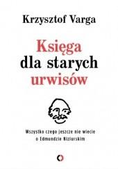 Okładka książki Księga dla starych urwisów. Wszystko, czego jeszcze nie wiecie o Edmundzie Niziurskim Krzysztof Varga