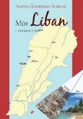 Okładka książki Mój Liban - piekło i raj Aldona Kamińska-Achkar