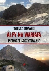 Okładka książki Alpy na Wariata. Pierwsze szczytowanie Dariusz Kujawski