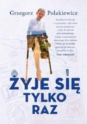 Okładka książki Żyje się tylko raz Grzegorz Polakiewicz