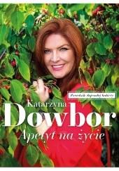 Okładka książki Apetyt na życie Katarzyna Dowbor