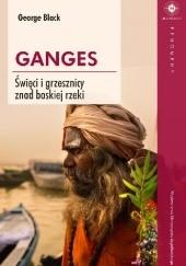 Okładka książki Ganges. Święci i grzesznicy znad boskiej rzeki George Black