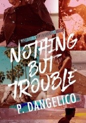 Okładka książki Nothing But Trouble P. Dangelico