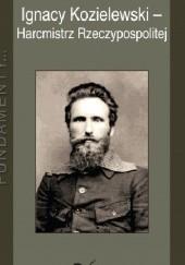 Okładka książki Ignacy Kozielewski - harmicstrz Rzeczyspospolitej Stanisław Stanik