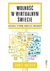 Okładka książki Wolność w wirtualnym świecie. Zbuduj firmę swoich marzeń Chris Ducker