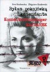 Okładka książki Byłam pokojówką komendanta Konzentrationslager Majdanek Ewa Kozłowska,Zbigniew Kozłowski