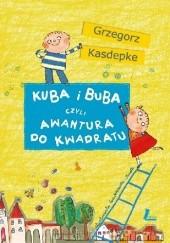 Okładka książki Kuba i Buba, czyli awantura do kwadratu Grzegorz Kasdepke