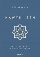 Okładka książki Nawyki zen. Mała książka na resztę życia Leo Babauta