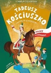 Okładka książki Polscy Superbohaterowie: Tadeusz Kościuszko. Wakacje z wodzem Izabela Degórska