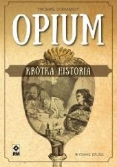 Okładka książki Opium. Krótka historia Thomas Dormandy