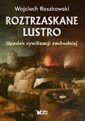 Okładka książki Roztrzaskane lustro - Upadek cywilizacji zachodniej Wojciech Roszkowski