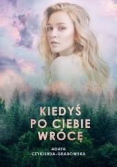 Okładka książki Kiedyś po ciebie wrócę Agata Czykierda-Grabowska
