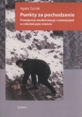 Okładka książki Punkty za pochodzenie Powojenna modernizacja i uniwersytet w robotniczym mieście Zysiak Agata
