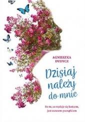 Okładka książki Dzisiaj należy do mnie Agnieszka Dydycz