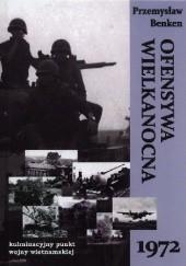 Okładka książki Ofensywa Wielkanocna 1972 Przemysław Benken