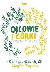 Okładka książki Ojcowie i córki. Rozmowy o nieidealnej miłości Tomasz Nowak OP,Magdalena Frączek