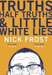 Okładka książki Truths, half truths & little white lies Nick Frost