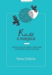 Okładka książki Rusz z miejsca Pema Chödrön