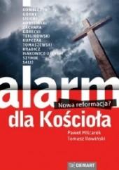 Okładka książki Alarm dla Kościoła. Nowa reformacja? Paweł Milcarek,Tomasz Rowiński