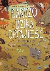 Okładka książki Bardzo dzika opowieść #1: Las złamanych serc Marcin Podolec,Tomasz Samojlik,Agata Mianowska
