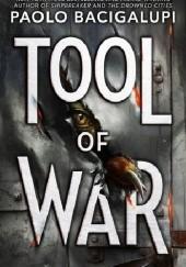 Okładka książki Tool of War Paolo Bacigalupi