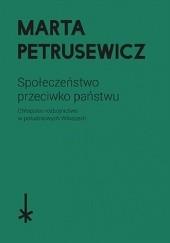 Okładka książki Społeczeństwo przeciwko państwu. Chłopskie rozbójnictwo w południowych Włoszech Marta Petrusewicz