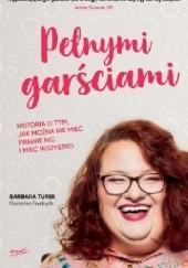 Okładka książki Pełnymi garściami Barbara Turek