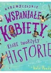 Okładka książki Nadzwyczajnie wspaniałe kobiety, które tworzyły historię Kate Pankhurst