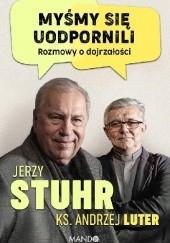 Okładka książki Myśmy się uodpornili. Rozmowy o dojrzałości Jerzy Stuhr,Andrzej Luter