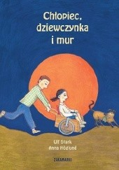 Okładka książki Chłopiec, dziewczynka i mur Ulf Stark,Anna Höglund