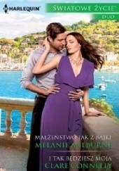 Okładka książki Małżeństwo jak z bajki; I tak będziesz moja Melanie Milburne,Clare Connelly