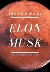 Okładka książki ELON MUSK. SKĄD SIĘ WZIĄŁ? MINI KOMPENDIUM Radosław Gawlik
