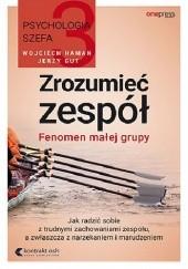 Okładka książki Psychologia szefa 3. Zrozumieć zespół. Fenomen małej grupy Jerzy Gut,Wojciech Haman