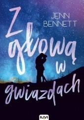 Okładka książki Z głową w gwiazdach Jenn Bennett