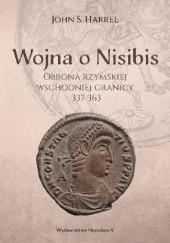 Okładka książki Wojna o Nisibis. Obrona rzymskiej wschodniej granicy 337-363 John S. Harrel