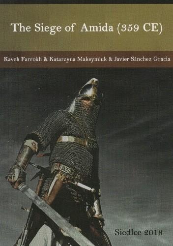 Okładka książki The Siege of Amida (359 CE) Kaveh Farrokh,Javier Sanchez Gracia,Katarzyna Maksymiuk