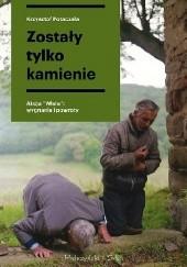"""Okładka książki Zostały tylko kamienie. Akcja """"Wisła"""": wygnanie i powroty Krzysztof Potaczała"""