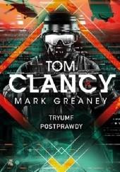 Okładka książki Tryumf postprawdy Tom Clancy,Mark Greaney