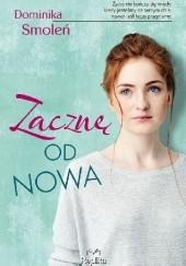 Okładka książki Zacznę od nowa Dominika Smoleń