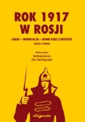 Okładka książki Rok 1917 w Rosji. Carat - rewolucja - nowa rzeczywistość Bartłomiej Garczyk