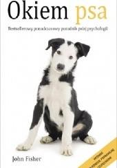 Okładka książki Okiem psa. Bestsellerowy poradnik psiej psychologii John Fisher
