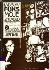 Okładka książki Moje zrcadlo a co bylo za zrcadlem Ladislav Fuks,Jiří Tušl