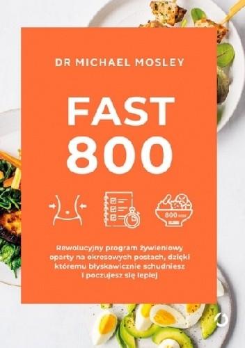 Okładka książki Fast 800. Michael Mosley