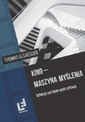 Okładka książki Kino - maszyna myślenia. Refleksje nad kinem epoki cyfrowej Thomas Elsaesser