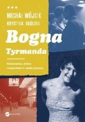 Okładka książki Bogna Tyrmanda. Nastolatka, która rozkochała w sobie pisarza Michał Wójcik,Krystyna Okólska