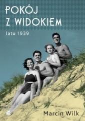 Okładka książki Pokój z widokiem. Lato 1939 Marcin Wilk