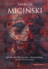 Okładka książki Mené-Mené-Thekel-Upharisim!… Quasi una phantasia Tadeusz Miciński