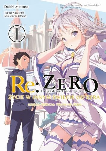 Okładka książki Re: Zero - Życie w innym świecie od zera. Księga trzecia: Truth of zero #1 Daichi Matsuse,Tappei Nagatsuki