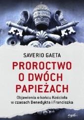 Okładka książki Proroctwo o dwóch papieżach. Objawienia o końcu Kościoła w czasach Benedykta i Franciszka Saverio Gaeta