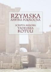 Okładka książki Rzymska Afryka Północna. Scripta minora Tadeusza Kotuli. Tadeusz Kotula